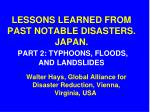 LESSONS LEARNED FROM PAST NOTABLE DISASTERS. JAPAN. PART 2: TYPHOONS, FLOODS, AND LANDSLIDES