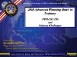 2005 Advanced Planning Brief to Industry PEO CS & CSS and Industry Challenges