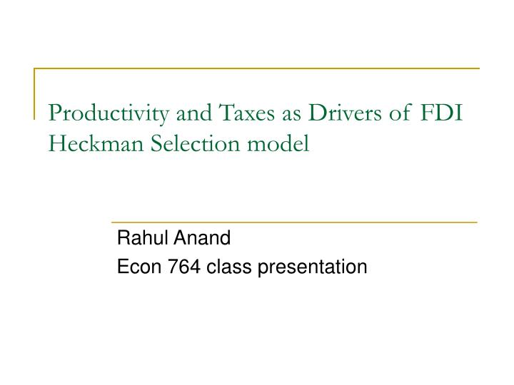 productivity and taxes as drivers of fdi heckman selection model n.