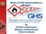 Status of GHS Implementation In Malaysia  By  Sri Ram  Letchimanan Ministry  of International