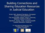 Building Connections and Sharing Education Resources in Judicial Education