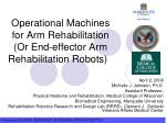 Operational Machines for Arm Rehabilitation (Or End- effector  Arm Rehabilitation Robots)