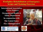 Firefighter Rehabilitation at Emergency Scenes and Training Exercises
