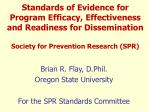 Brian R. Flay, D.Phil. Oregon State University For the SPR Standards Committee