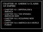 CHAPTER 10: AMERICA CLAIMS AN EMPIRE