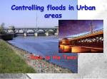 Controlling floods in Urban areas