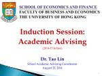 Induction Session: Academic Advising ( 2014-15 Intake) Dr. Tao Lin