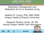 Medication Management and Medication Errors in Assisted Living Heather M. Young, PhD, GNP, FAAN