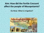 Aim: How did the Fertile Crescent affect the people of Mesopotamia?