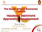 The South African Breweries Limited TRAINING INSTITUTE Apprentice Development
