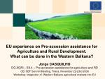 Jorge CASQUILHO DG AGRI – EII.4 – Pre-accession assistance for agriculture and RD
