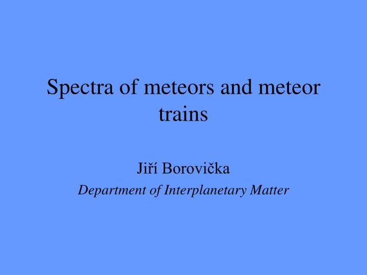 spectra of meteors and meteor trains n.