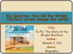 Title: To Fly: The Story of the Wright Brothers Author: Wendie C. Old Genre: Biography