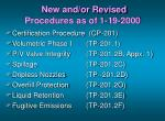 New and/or Revised Procedures as of 1-19-2000