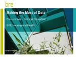 Making the Most of Data Chris Johnes - Principal Consultant BRE Housing and Health