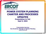 POWER SYSTEM PLANNING CHARTER AND PROCESSES UPDATES Presentation to TAC Sept 9, 2004