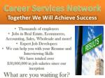 Career Services Network Together We W ill A chieve S uccess
