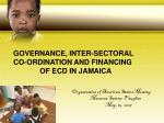 GOVERNANCE, INTER-SECTORAL  	CO-ORDINATION AND FINANCING  			OF ECD IN JAMAICA