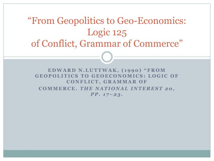 from geopolitics to geo economics logic 125 of conflict grammar of commerce n.