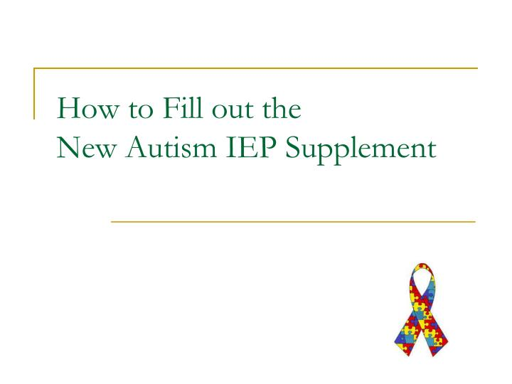 how to fill out the new autism iep supplement n.