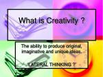 What is Creativity ?