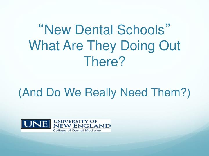 "PPT - "" New Dental Schools "" What Are They Doing Out There"