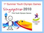 1 st Summer Youth Olympic Games