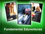 Fundamental Eduventures