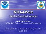 NOAAPort Satellite Broadcast Network Scott Christensen NOAA NWS Office of Science and Technology