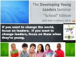 "The Developing Young Leaders Seminar ""School"" Edition w ith alan e nelson, ed.d ."