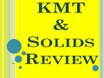 KMT & Solids Review