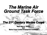 The Marine Air Ground Task Force The 21 st Century Marine Corps Major Mark A. Givens G3/5