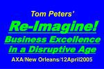 Tom Peters'   Re-Imagine! Business Excellence in a Disruptive Age AXA/New Orleans/12April2005