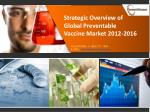Strategic Overview of Global Preventable Vaccine 2012-2016