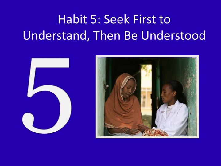 habit 5 seek first to understand then be understood n.