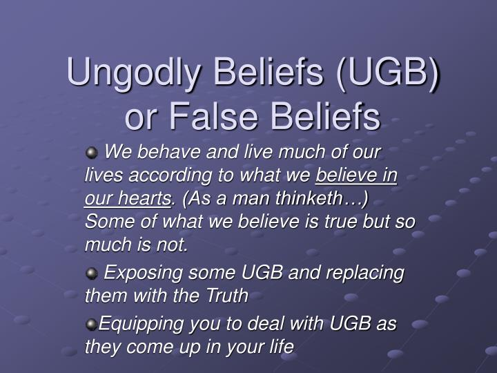 ungodly beliefs ugb or false beliefs n.