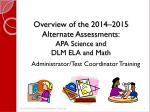 Overview of the 2014–2015 Alternate Assessments: APA Science and DLM ELA and Math
