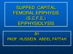 SLIPPED CAPITAL FEMORAL EPIPHYSIS (S.C.F.E.) EPIPHYSIOLYSIS