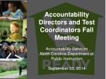 Accountability Directors and Test Coordinators Fall Meeting Accountability Services