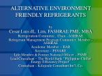 ALTERNATIVE ENVIRONMENT FRIENDLY REFRIGERANTS