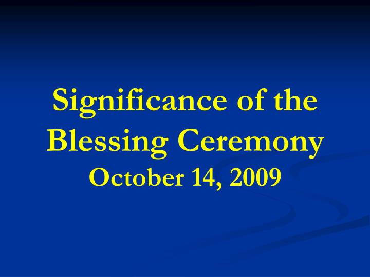 significance of the blessing ceremony october 14 2009 n.