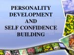 PERSONALITY DEVELOPMENT AND  SELF CONFIDENCE BUILDING