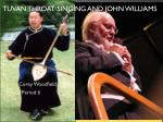 Tuvan Throat Singing and John williams