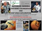 ASTEROID MINING FOR MARS COLONIZATION AND DEEP SPACE EXPLORATION
