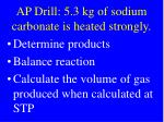 AP Drill: 5.3 kg of sodium carbonate is heated strongly.