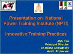 Presentation on National Power Training Institute (NPTI) Innovative Training Practices JSS Rao