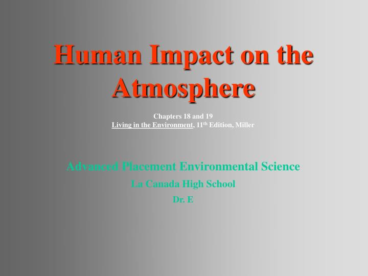 human impact on the atmosphere chapters 18 and 19 living in the environment 11 th edition miller n.
