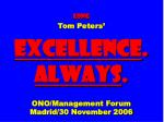 long Tom Peters' EXCELLENCE .  ALWAYS . ONO/Management Forum Madrid/30 November 2006