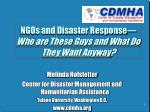 NGOs and Disaster Response— Who are These Guys and What Do They Want Anyway ?