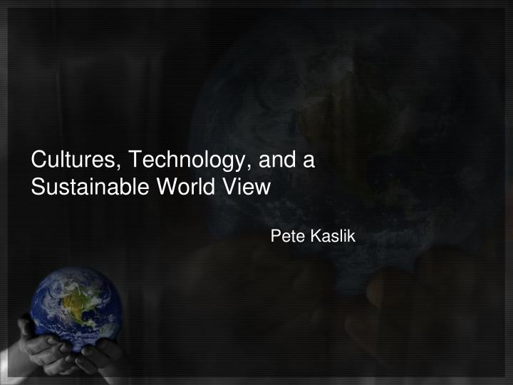 cultures technology and a sustainable world view n.